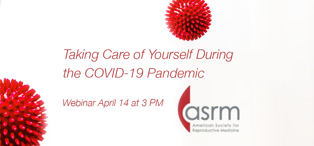 ASRM Webinar – April 14 – Taking Care of Yourself
